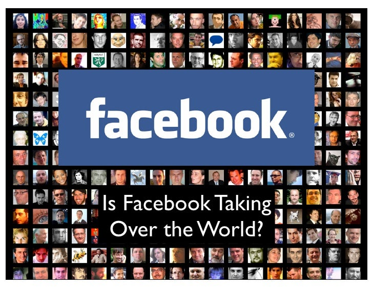 Is Facebook Taking Over the World?