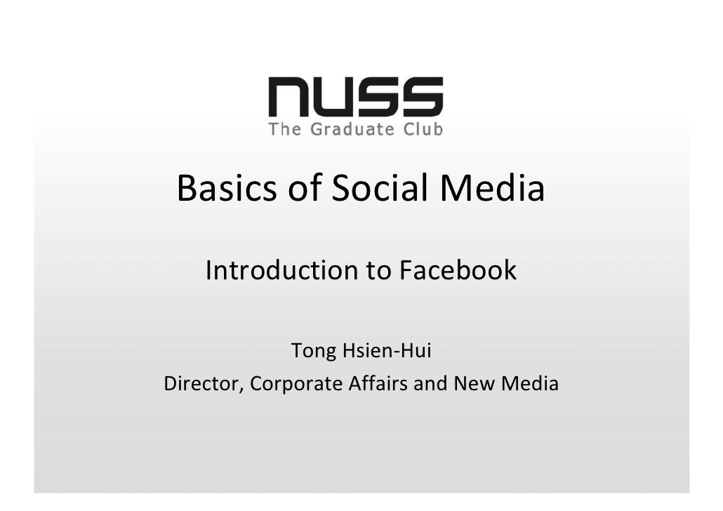 Basics of Social Media     Introduction to Facebook                Tong Hsien-Hui Director, Corporate Affairs and New Media