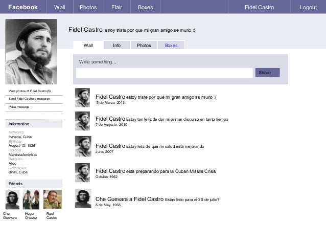 Facebook  Wall  Photos  Flair  Boxes  Fidel Castro  Fidel Castro estoy triste por que mi gran amigo se murio :( Wall  Info...