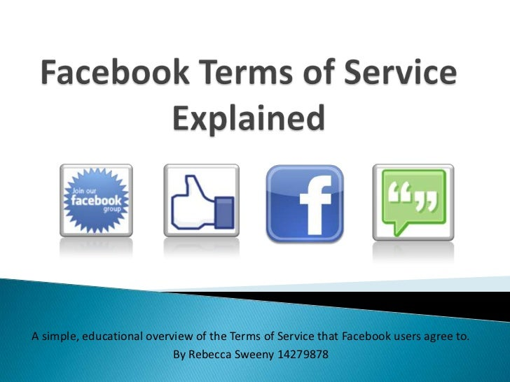 A simple, educational overview of the Terms of Service that Facebook users agree to.                           By Rebecca ...