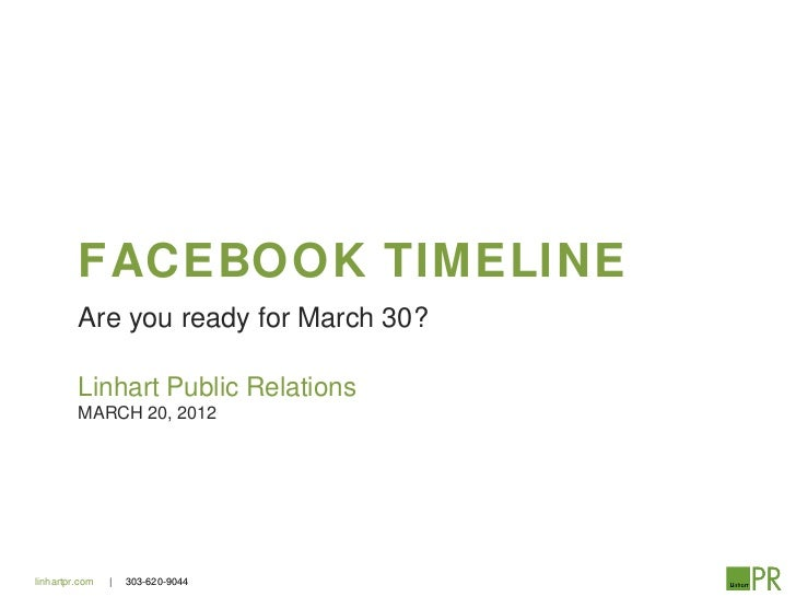 FACEBOOK TIMELINE         Are you ready for March 30?         Linhart Public Relations         MARCH 20, 2012linhartpr.com...