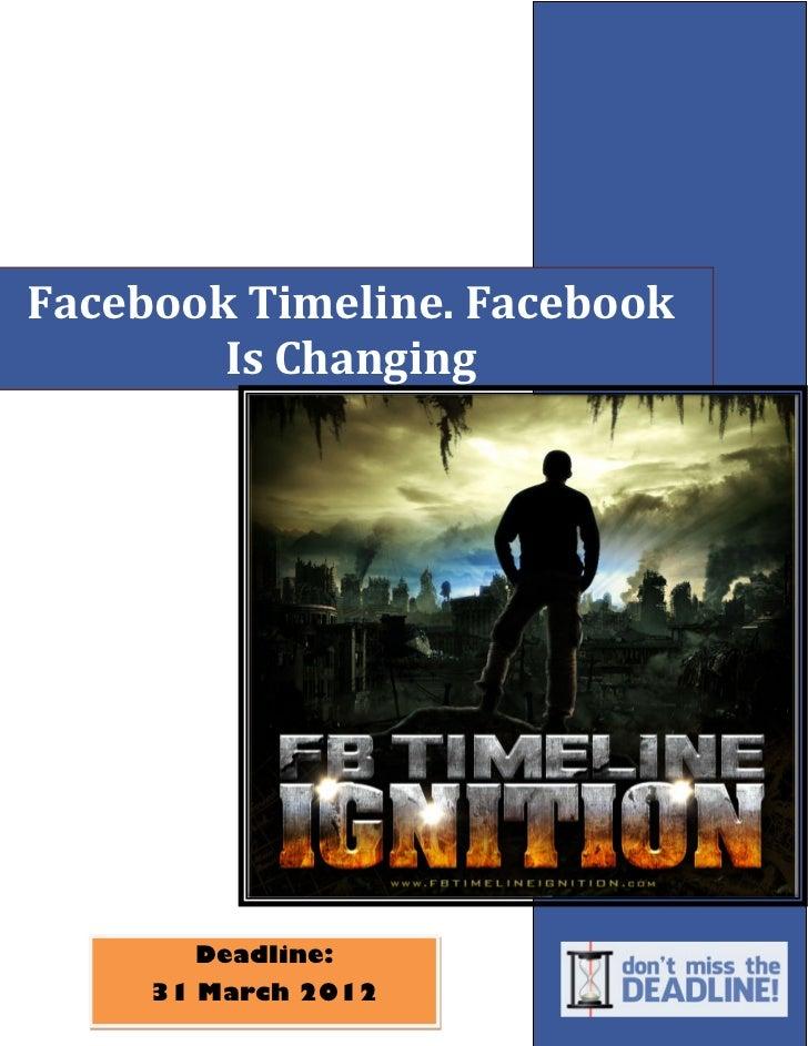 Facebook Timeline. Facebook        Is Changing       Deadline:     31 March 2012