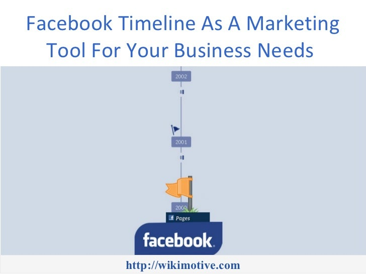 Facebook Timeline As A Marketing  Tool For Your Business Needs          http://wikimotive.com