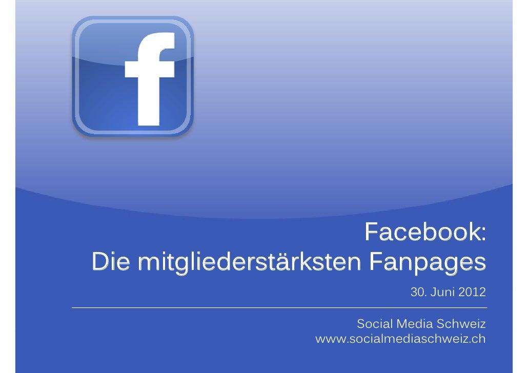 Facebook:Die mitgliederstärksten Fanpages                               30. J i                               30 Juni 2012...