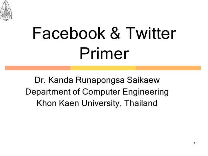 Facebook & Twitter       Primer   Dr. Kanda Runapongsa Saikaew Department of Computer Engineering   Khon Kaen University, ...