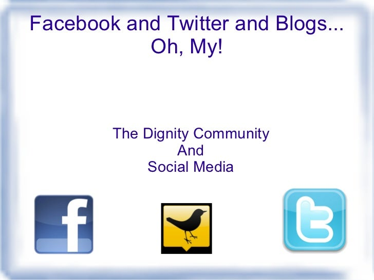 Facebook and Twitter and Blogs... Oh, My! The Dignity Community And Social Media