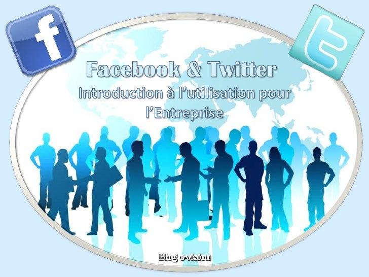Facebook & Twitter<br />Introduction à l'utilisation pour l'Entreprise<br />Blog e-vision<br />