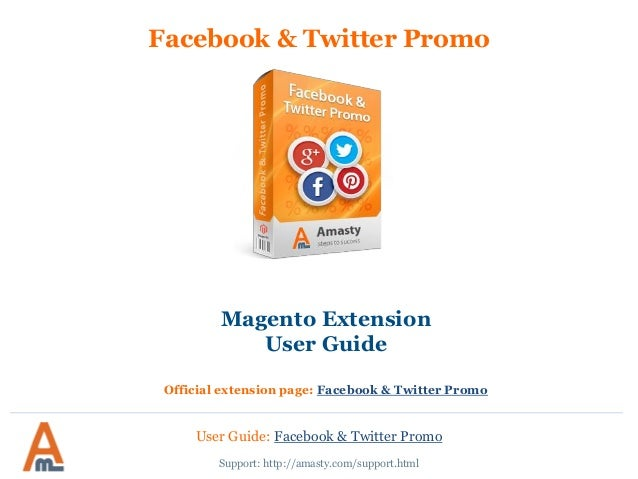 User Guide: Facebook & Twitter Promo  Support: http://amasty.com/support.html  Facebook & Twitter Promo  Magento Extension...