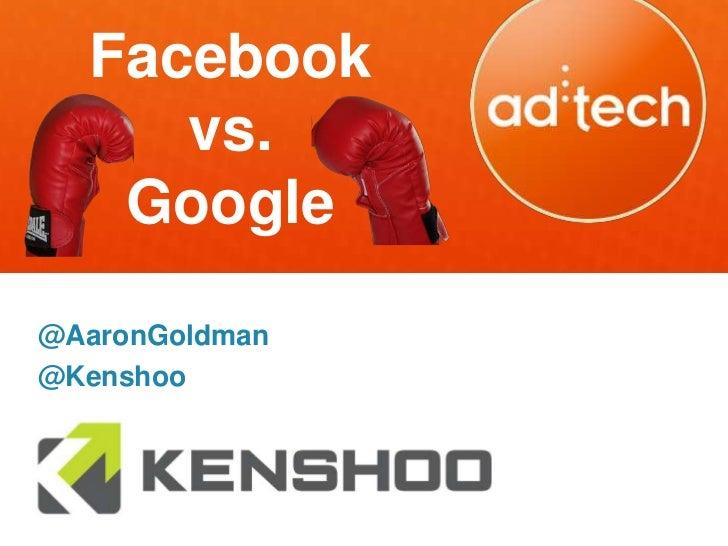 Facebook     vs.   Google@AaronGoldman@Kenshoo