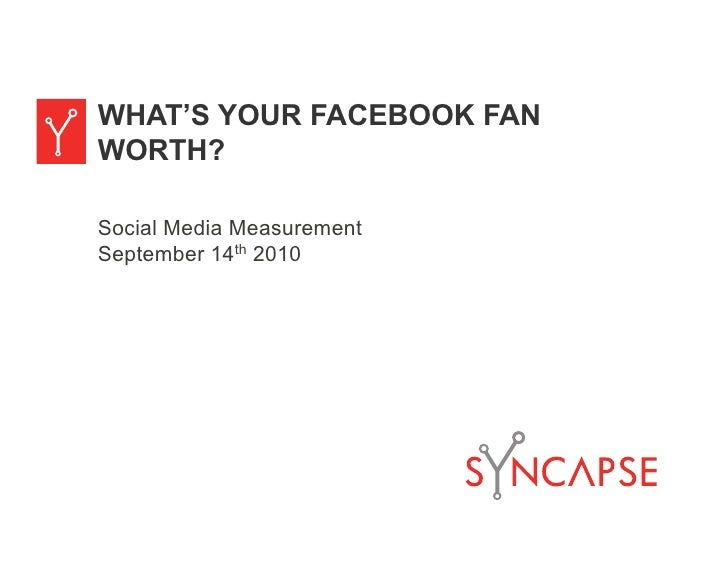 WHAT'S YOUR FACEBOOK FAN WORTH?  Social Media Measurement September 14th 2010