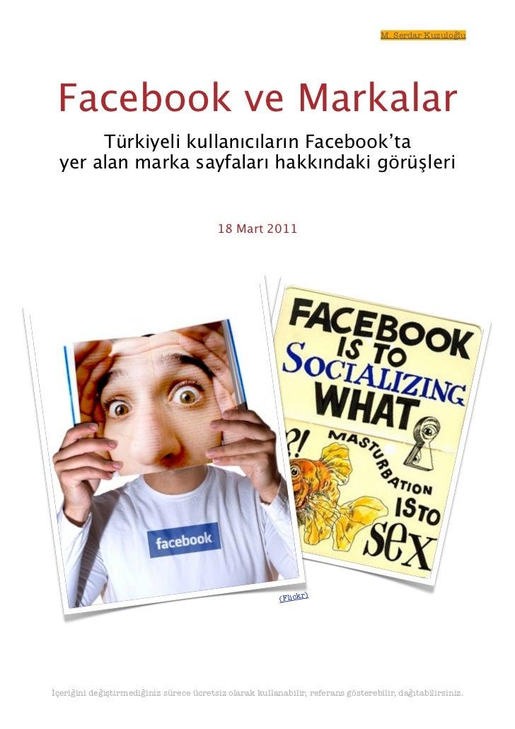 M. Serdar Kuzuloğlu Facebook ve Markalar       Türkiyeli kullanıcıların Facebook'ta  yer alan marka sayfaları hakkındaki g...