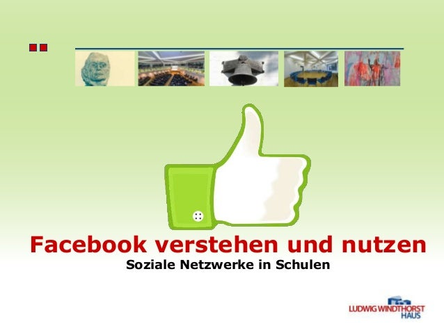 Facebook verstehen und nutzen Soziale Netzwerke in Schulen