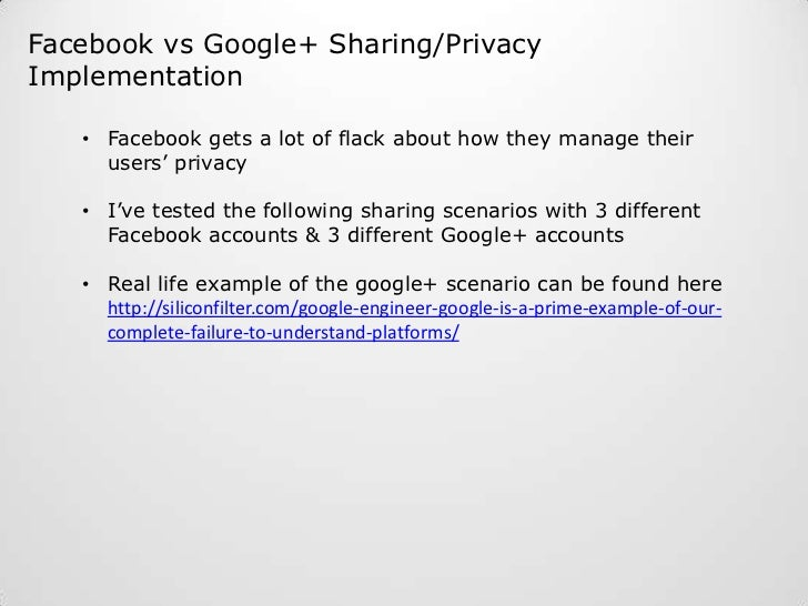 Facebook vs Google+ Sharing/Privacy Implementation<br /><ul><li>Facebook gets a lot of flack about how they manage their u...