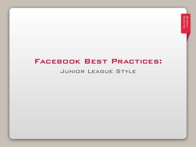 Susan                           ChavezFacebook Best Practices:    Junior League Style