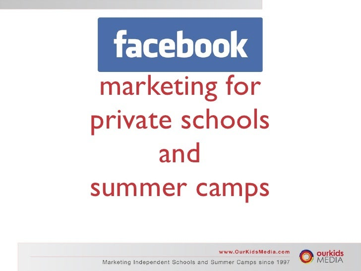 Facebook Marketing: Summer Camps & Private Schools