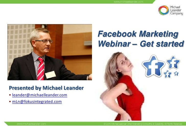 Facebook Marketing                               Webinar – Get startedPresented by Michael Leander• leander@michaelleander...