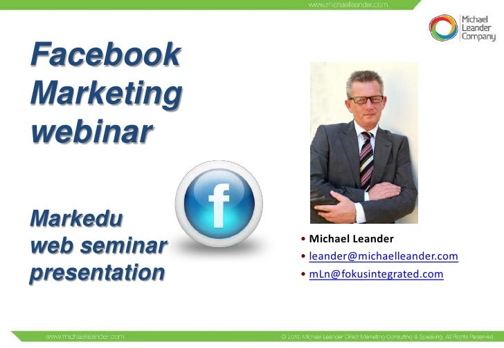 FacebookMarketingwebinarMarkedu               • Michael Leanderweb seminar    • leander@michaelleander.compresentation   •...