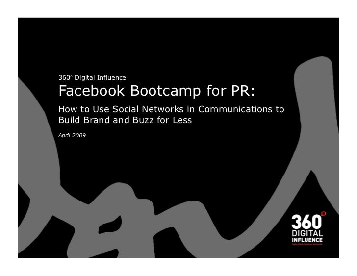 360° Digital Influence  Facebook Bootcamp for PR: How to Use Social Networks in Communications to Build Brand and Buzz for...