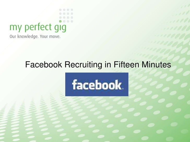 Facebook Recruiting in Fifteen Minutes