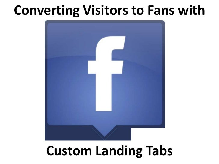 Converting Visitors to Fans with <br />Custom Landing Tabs <br />