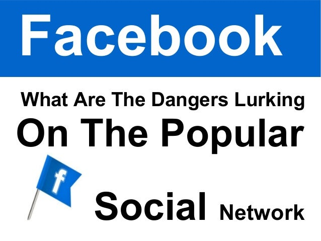 the dangers of social network Social network dangers what is your teen being exposed to while social network sites have merit and allow people to connect from all over the world, there is a darker side parents need to.