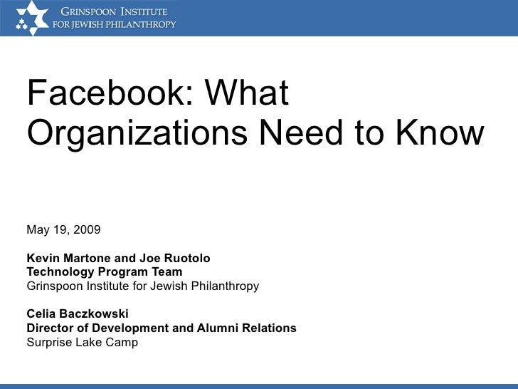 Facebook: What Organizations Need to Know May 19, 2009 Kevin Martone and Joe Ruotolo Technology Program Team Grinspoon Ins...
