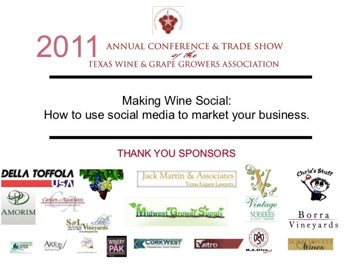 2011             Making Wine Social:How to use social media to market your business.             THANK YOU SPONSORS