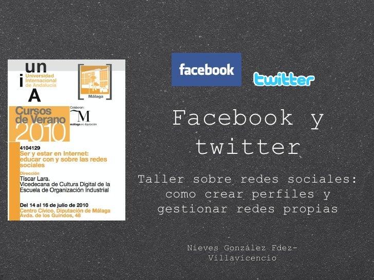 Facebook y twitter <ul><li>Taller sobre redes sociales: como crear perfiles y gestionar redes propias </li></ul>Nieves Gon...