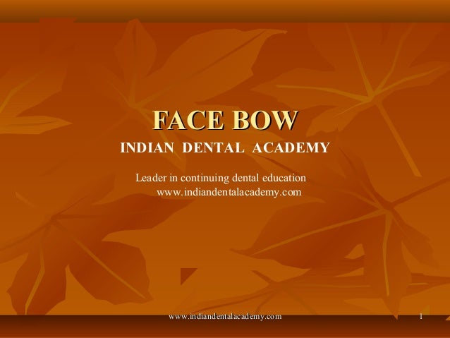 11 FACE BOWFACE BOW INDIAN DENTAL ACADEMY Leader in continuing dental education www.indiandentalacademy.com www.indiandent...