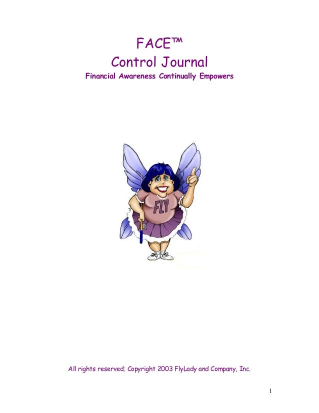 FACE™Control JournalFinancial Awareness Continually EmpowersAll rights reserved; Copyright 2003 FlyLady and Company, Inc.1