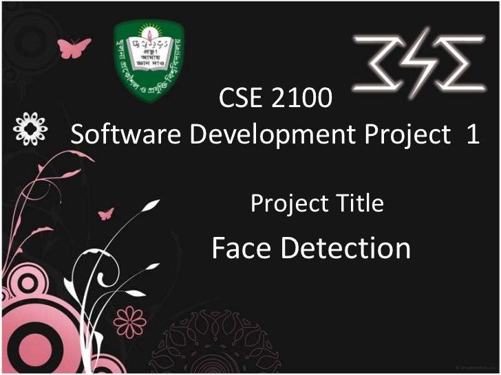 CSE 2100Software Development Project 1             Project Title          Face Detection