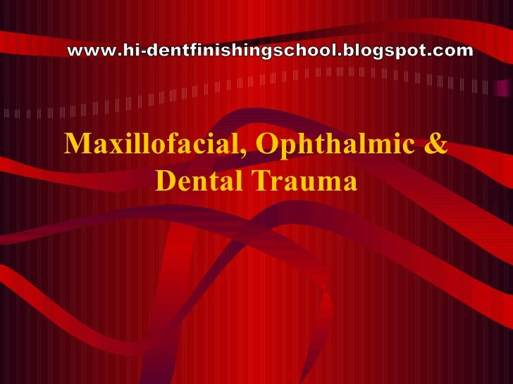 Maxillofacial, Ophthalmic & Dental Trauma www.hi-dentfinishingschool.blogspot.com