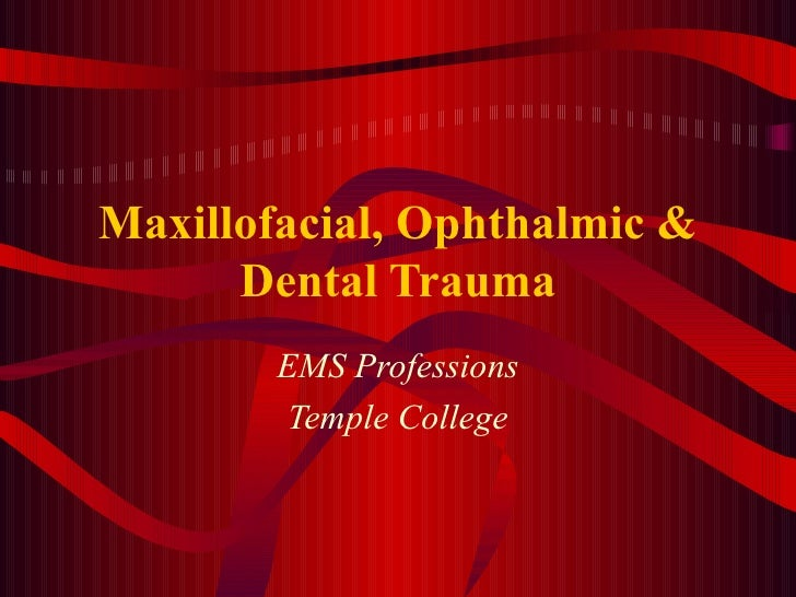 Maxillofacial, Ophthalmic & Dental Trauma EMS Professions Temple College