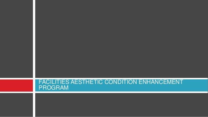 FACILITIES AESTHETIC CONDITION ENHANCEMENT PROGRAM<br />