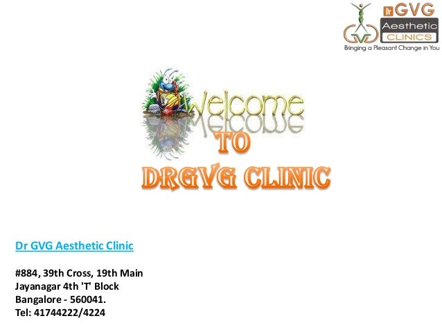 Dr GVG Aesthetic Clinic #884, 39th Cross, 19th Main Jayanagar 4th 'T' Block Bangalore - 560041. Tel: 41744222/4224