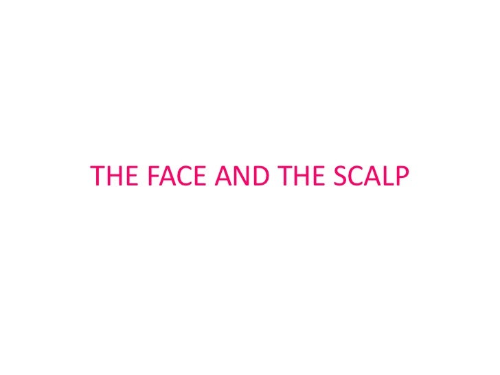 THE FACE AND THE SCALP