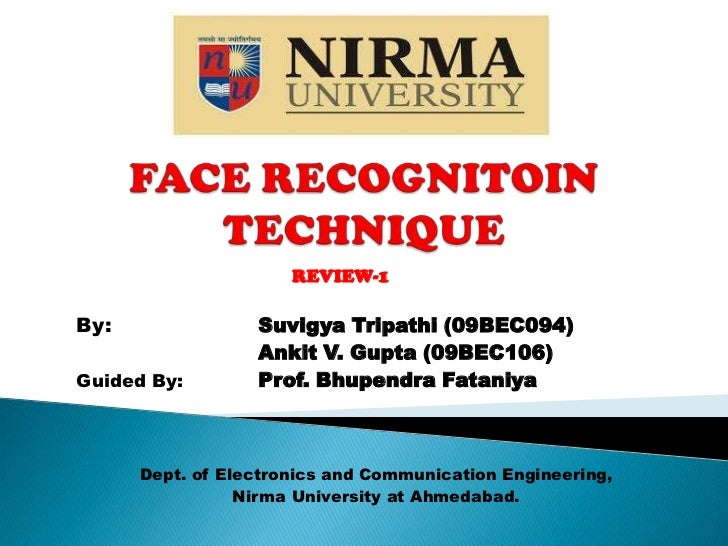FACE RECOGNITOIN TECHNIQUE<br />REVIEW-1<br />By:Suvigya Tripathi (09BEC094)<br />	 	      	Ankit V. Gupta (09BEC106)<br /...
