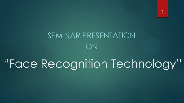 "1  SEMINAR PRESENTATION ON  ""Face Recognition Technology"""