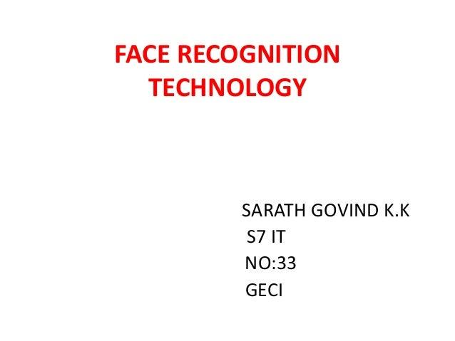 FACE RECOGNITION TECHNOLOGY  SARATH GOVIND K.K S7 IT NO:33 GECI