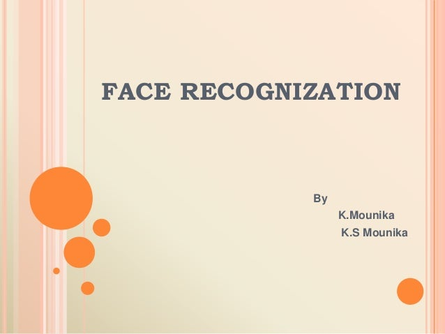 FACE RECOGNIZATION By K.Mounika K.S Mounika