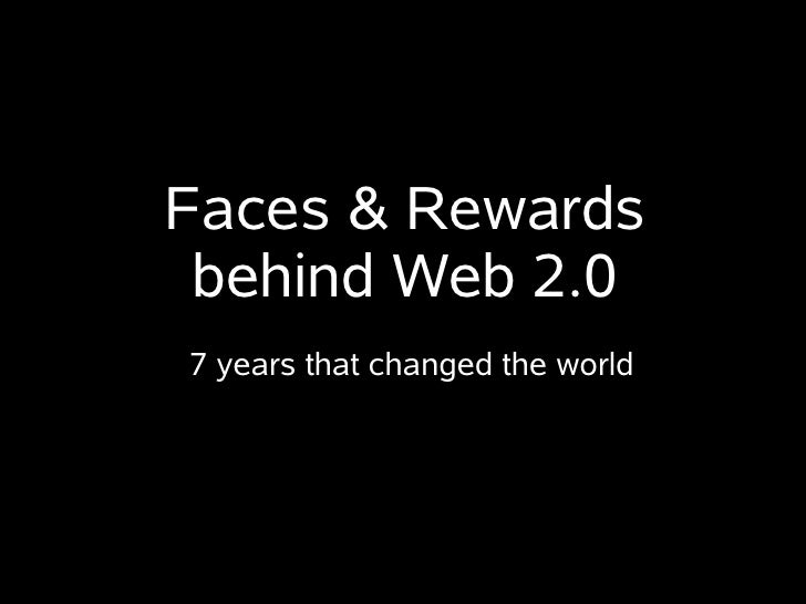 Faces & Rewards  behind Web 2.0 7 years that changed the world