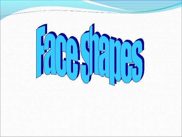 Now, how to know your face shape… Let's look at the characteristics of each face shape.