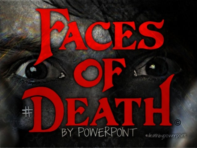 BY POWERPOINTFACES OF DEATH##deathbypowerpoint