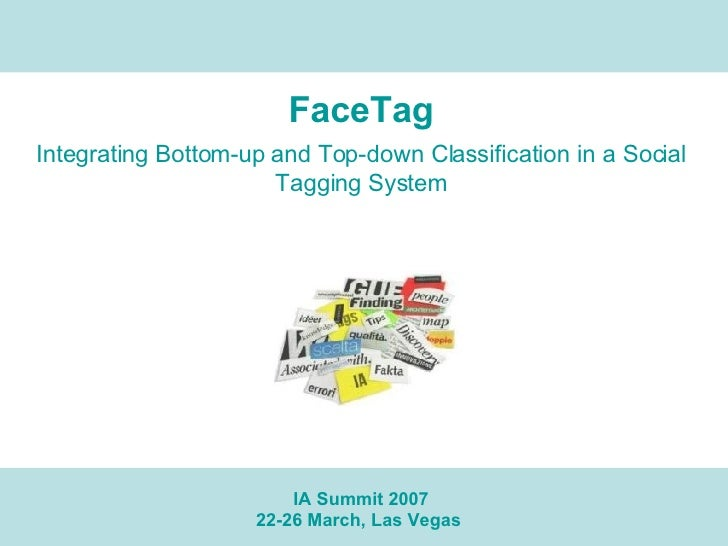 FaceTag Integrating Bottom-up and Top-down Classification in a Social Tagging System IA Summit 2007 22-26 March, Las Vegas
