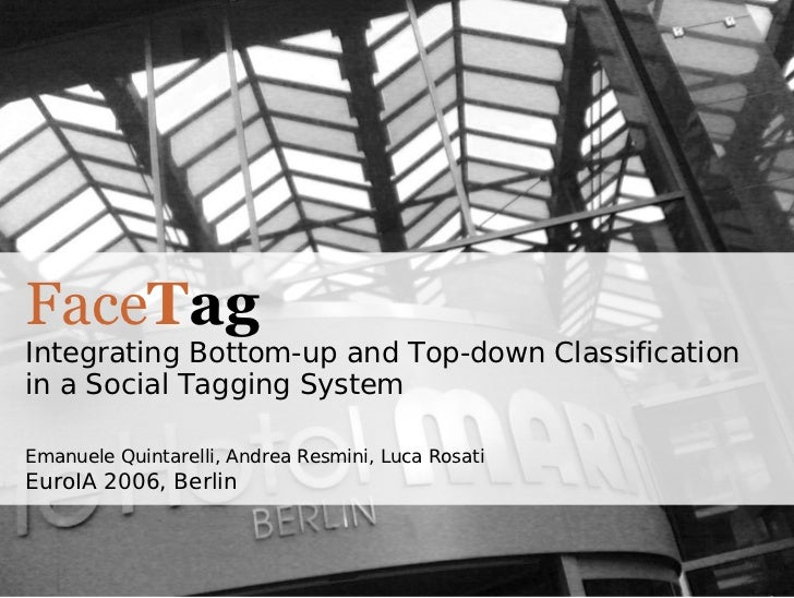 Face T ag Integrating Bottom-up and Top-down Classification in a Social Tagging System Emanuele Quintarelli, Andrea Resmin...