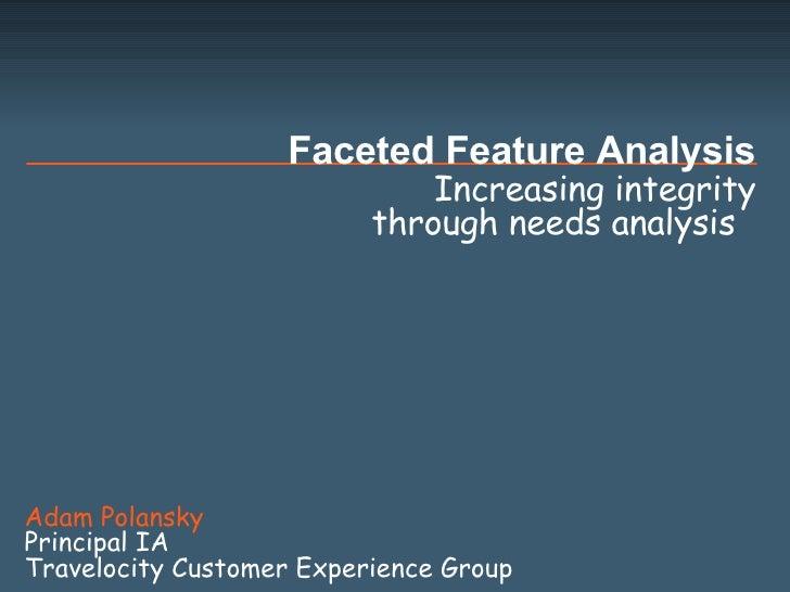 Increasing integrity through needs analysis  Faceted Feature Analysis Adam Polansky Principal IA  Travelocity Customer Exp...