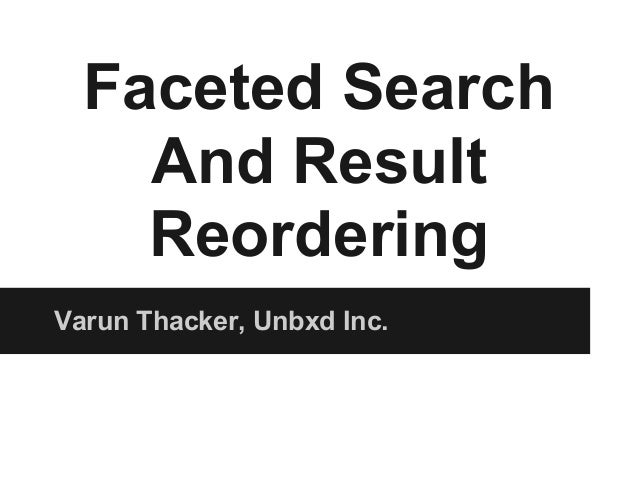 Faceted SearchAnd ResultReorderingVarun Thacker, Unbxd Inc.