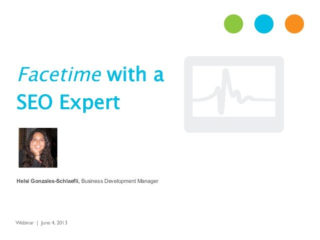 Facetime with aSEO ExpertWebinar | June 4, 2013 	Helsi Gonzales-Schlaefli, Business Development Manager