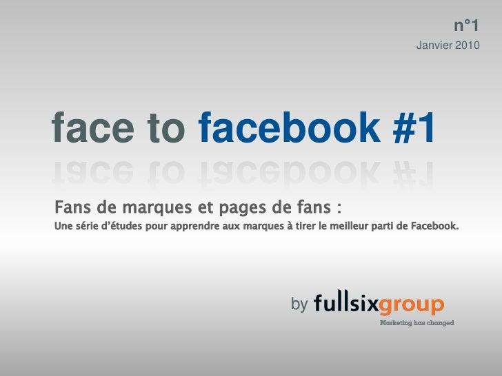 n°1                                                                           Janvier 2010face to facebook #1Fans de marqu...