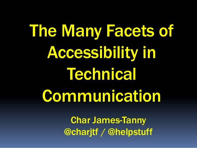 The Many Facets of Accessibility in Technical Communication Char James-Tanny @charjtf / @helpstuff